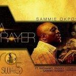 Sammie Okposo ft. Nathaniel Bassey, Gabriel Eziashi & Andrew Bello – A Prayer