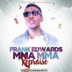 New Hit: Frank Edwards – Mma Mma (Re-praise)