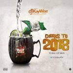 Latest DJ Kaywise Mixtape – Cheers To 2018 (TURN UP Mix)