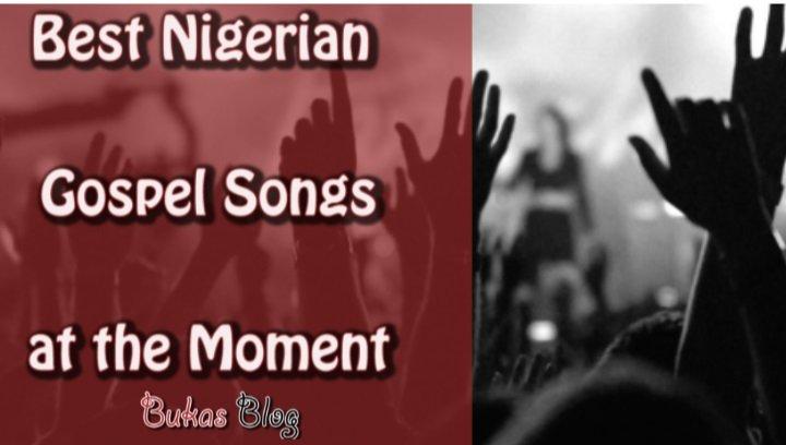 10+ Best Naija Gospel Songs Trending Now on Bukas Blog in 2019